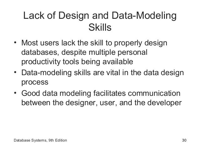Lack of Design and Data-Modeling Skills • Most users lack the skill to properly design databases, despite multiple persona...