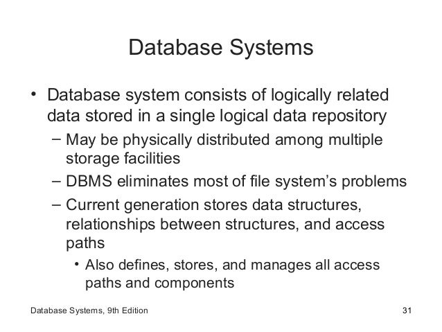 Database Systems • Database system consists of logically related data stored in a single logical data repository – May be ...