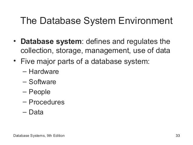 The Database System Environment • Database system: defines and regulates the collection, storage, management, use of data ...