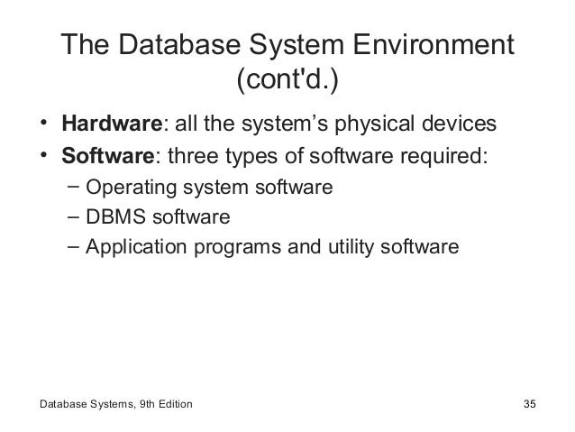 The Database System Environment (cont'd.) • Hardware: all the system's physical devices • Software: three types of softwar...