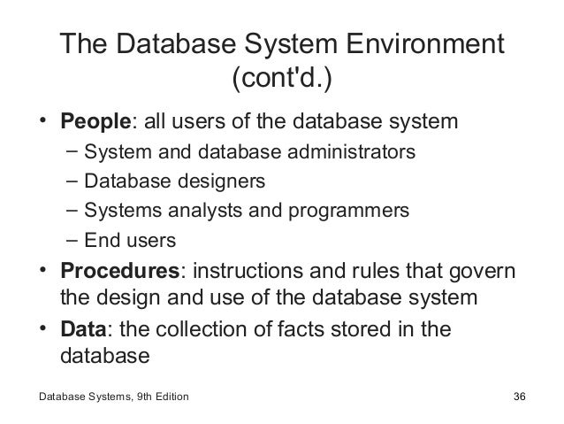 The Database System Environment (cont'd.) • People: all users of the database system – System and database administrators ...