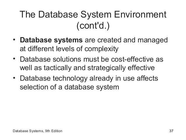 The Database System Environment (cont'd.) • Database systems are created and managed at different levels of complexity • D...