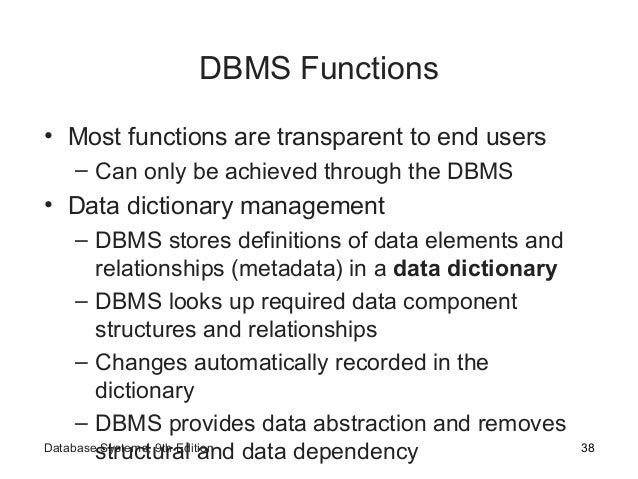 DBMS Functions • Most functions are transparent to end users – Can only be achieved through the DBMS • Data dictionary man...