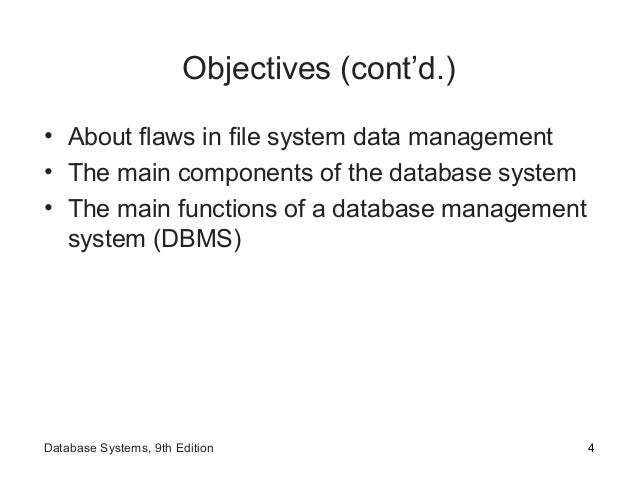 Objectives (cont'd.) • About flaws in file system data management • The main components of the database system • The main ...