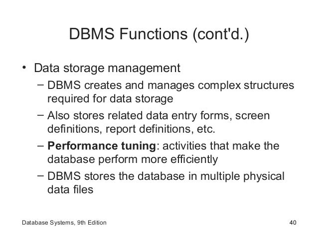 DBMS Functions (cont'd.) • Data storage management – DBMS creates and manages complex structures required for data storage...