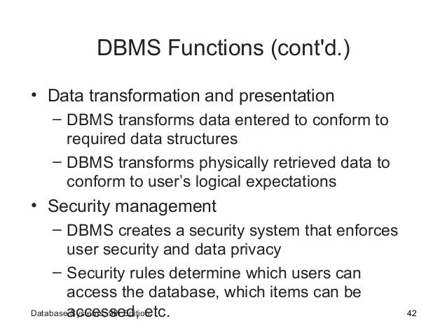 DBMS Functions (cont'd.) • Data transformation and presentation – DBMS transforms data entered to conform to required data...