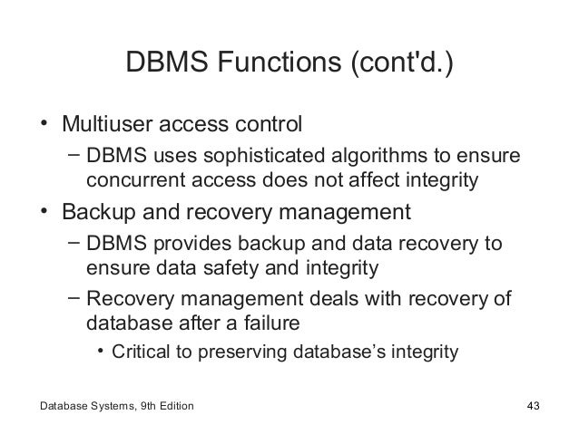 DBMS Functions (cont'd.) • Multiuser access control – DBMS uses sophisticated algorithms to ensure concurrent access does ...