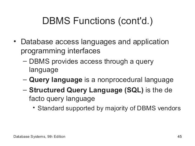 DBMS Functions (cont'd.) • Database access languages and application programming interfaces – DBMS provides access through...