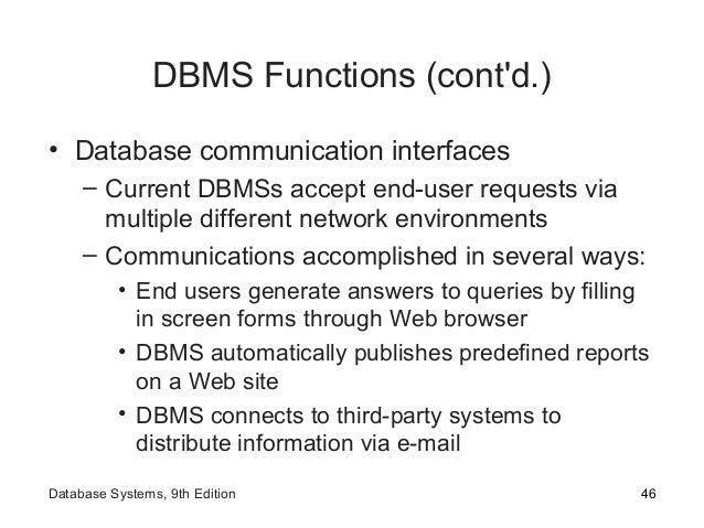 DBMS Functions (cont'd.) • Database communication interfaces – Current DBMSs accept end-user requests via multiple differe...