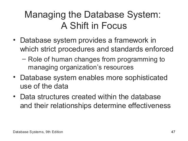 Managing the Database System: A Shift in Focus • Database system provides a framework in which strict procedures and stand...