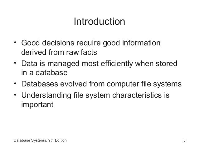 Introduction • Good decisions require good information derived from raw facts • Data is managed most efficiently when stor...