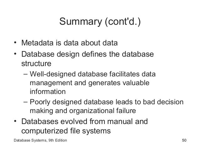 Summary (cont'd.) • Metadata is data about data • Database design defines the database structure – Well-designed database ...