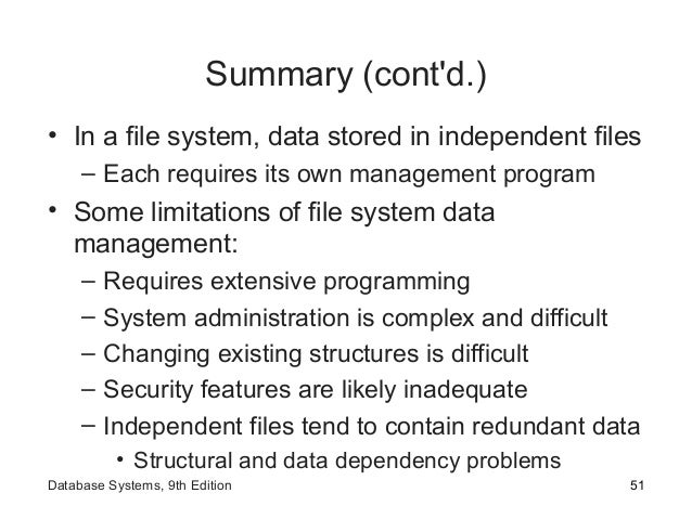 Summary (cont'd.) • In a file system, data stored in independent files – Each requires its own management program • Some l...