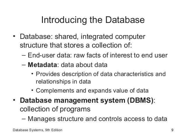 Introducing the Database • Database: shared, integrated computer structure that stores a collection of: – End-user data: r...