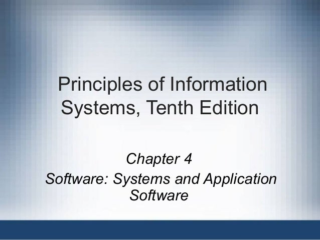 Principles of Information Systems, Tenth Edition Chapter 4 Software: Systems and Application Software