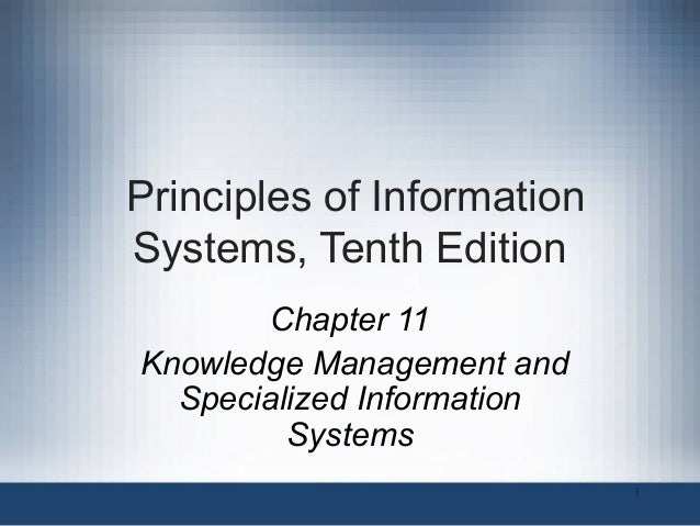 Principles of Information Systems, Tenth Edition Chapter 11 Knowledge Management and Specialized Information Systems 1