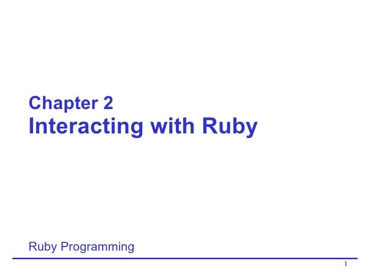 Chapter 2 Interacting with Ruby Ruby Programming