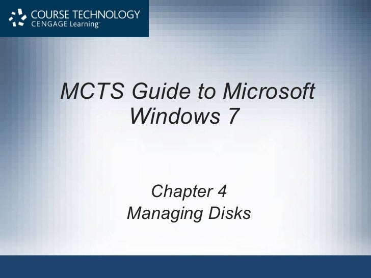 MCTS Guide to Microsoft Windows 7   Chapter 4 Managing Disks