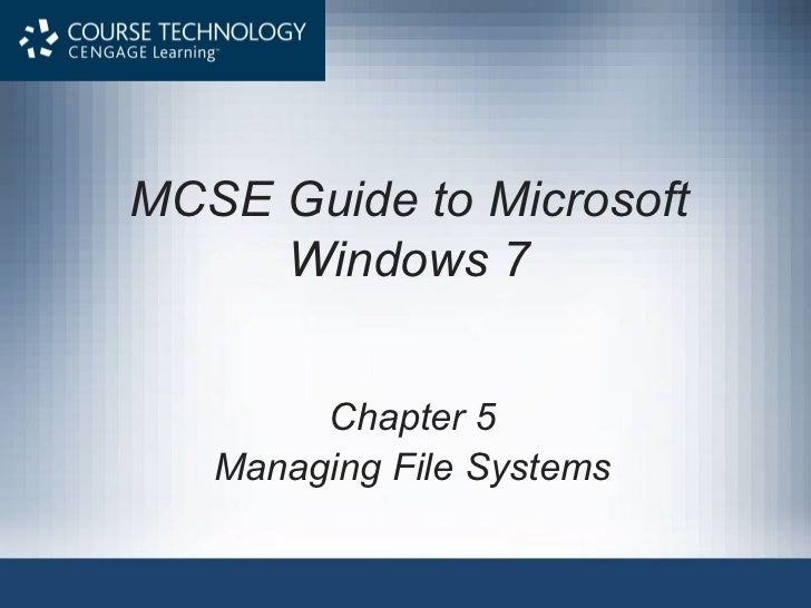 MCSE Guide to Microsoft Windows 7 Chapter 5 Managing File Systems