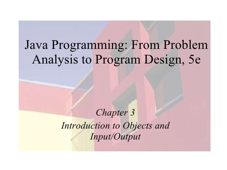 Java Programming: From Problem Analysis to Program Design, 5e Chapter 3 Introduction to Objects and Input/Output