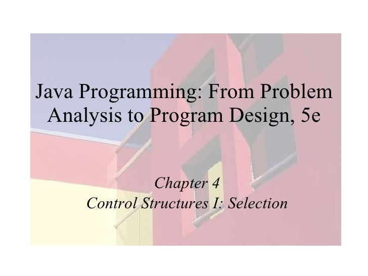 Java Programming: From Problem Analysis to Program Design, 5e Chapter 4 Control Structures I: Selection