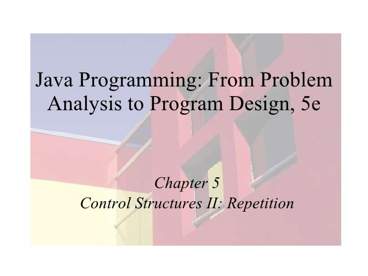 Java Programming: From Problem Analysis to Program Design, 5e Chapter 5 Control Structures II: Repetition