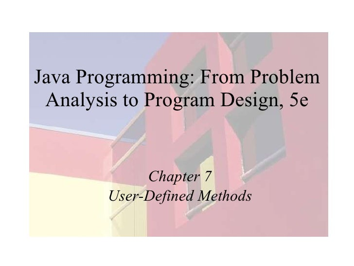 Java Programming: From Problem Analysis to Program Design, 5e Chapter 7 User-Defined Methods