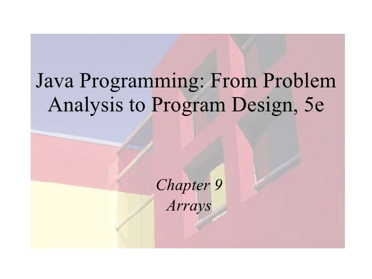 Java Programming: From Problem Analysis to Program Design, 5e Chapter 9 Arrays