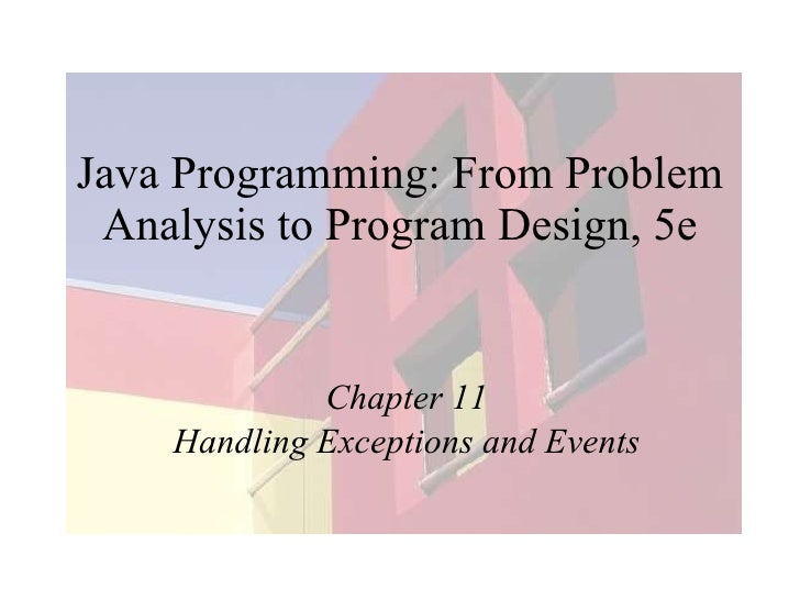 Java Programming: From Problem Analysis to Program Design, 5e Chapter 11 Handling Exceptions and Events