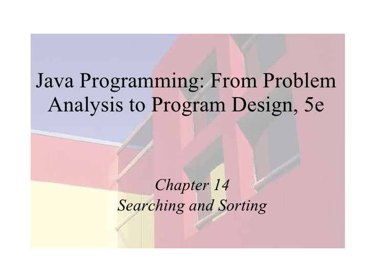 Java Programming: From Problem Analysis to Program Design, 5e Chapter 14 Searching and Sorting