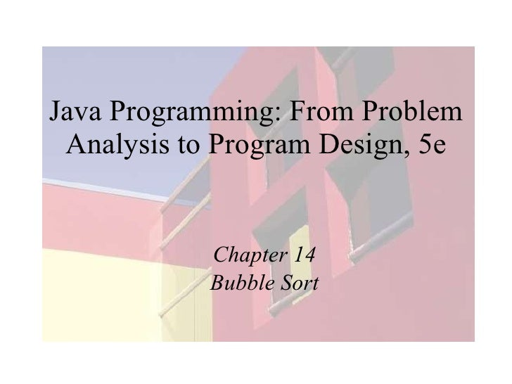 Java Programming: From Problem Analysis to Program Design, 5e Chapter 14 Bubble Sort