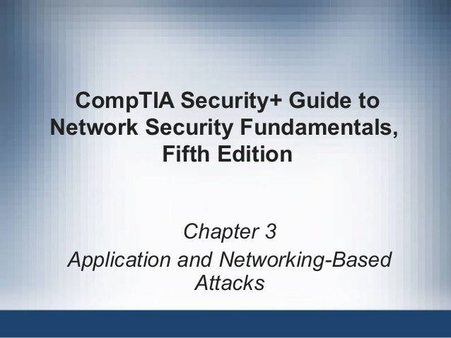 CompTIA Security+ Guide to Network Security Fundamentals, Fifth Edition Chapter 3 Application and Networking-Based Attacks