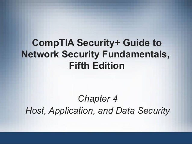 CompTIA Security+ Guide to Network Security Fundamentals, Fifth Edition Chapter 4 Host, Application, and Data Security