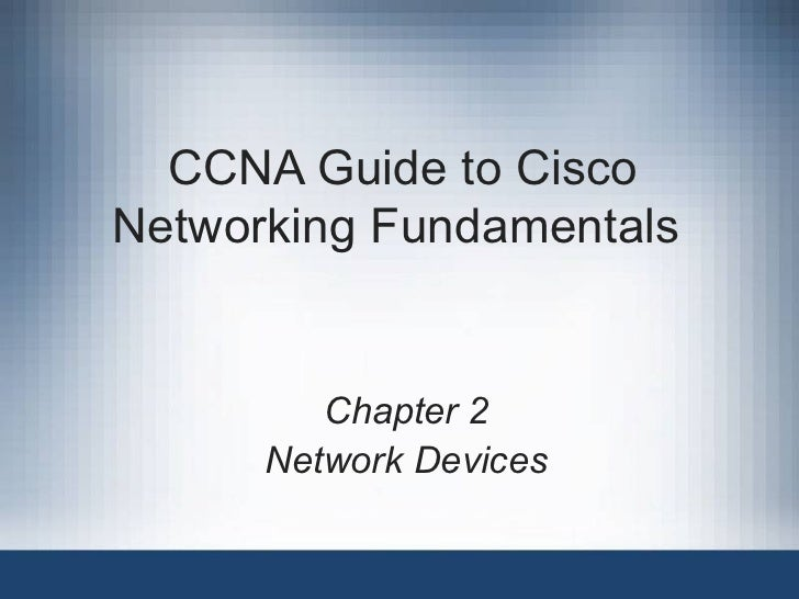 CCNA Guide to Cisco Networking Fundamentals  Chapter 2 Network Devices
