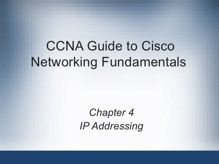 CCNA Guide to Cisco Networking Fundamentals  Chapter 4 IP Addressing