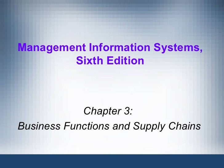 Management Information Systems,        Sixth Edition            Chapter 3:Business Functions and Supply Chains