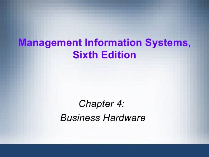 Management Information Systems,        Sixth Edition           Chapter 4:       Business Hardware