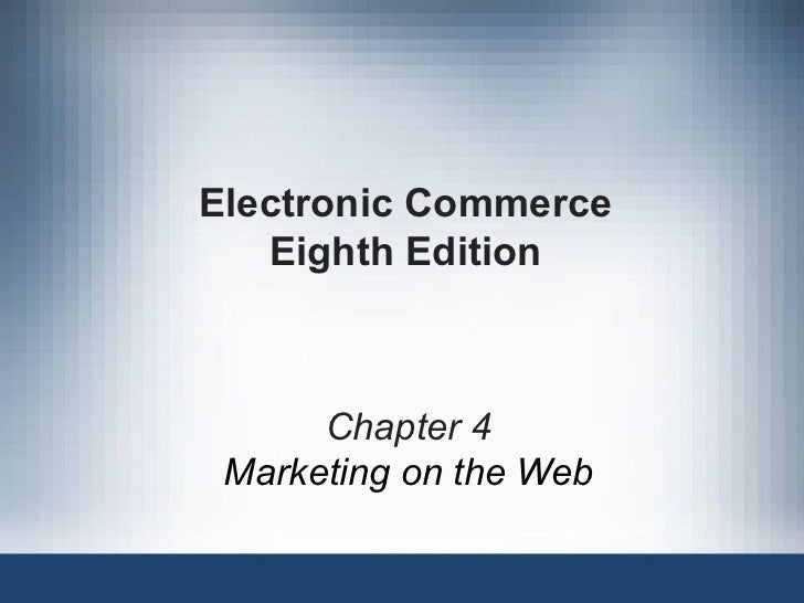 Electronic Commerce Eighth Edition Chapter 4 Marketing on the Web
