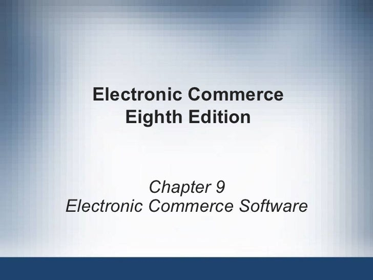 Electronic Commerce Eighth Edition Chapter 9 Electronic Commerce Software