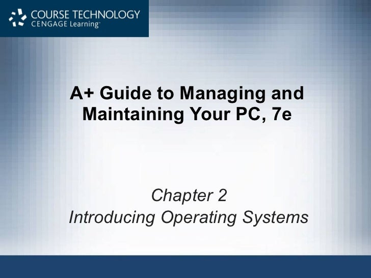 A+ Guide to Managing and Maintaining Your PC, 7e Chapter 2 Introducing Operating Systems