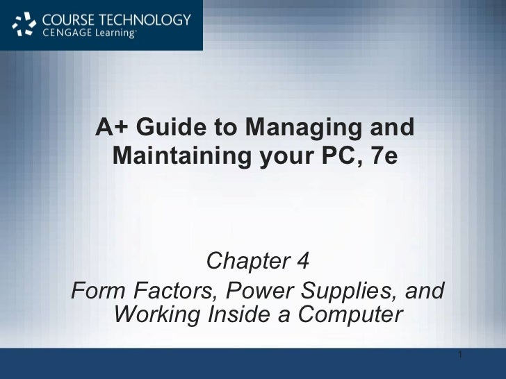 A+ Guide to Managing and Maintaining your PC, 7e Chapter 4 Form Factors, Power Supplies, and Working Inside a Computer