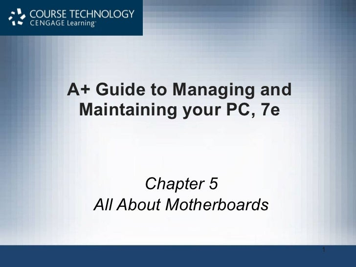 A+ Guide to Managing and Maintaining your PC, 7e Chapter 5 All About Motherboards