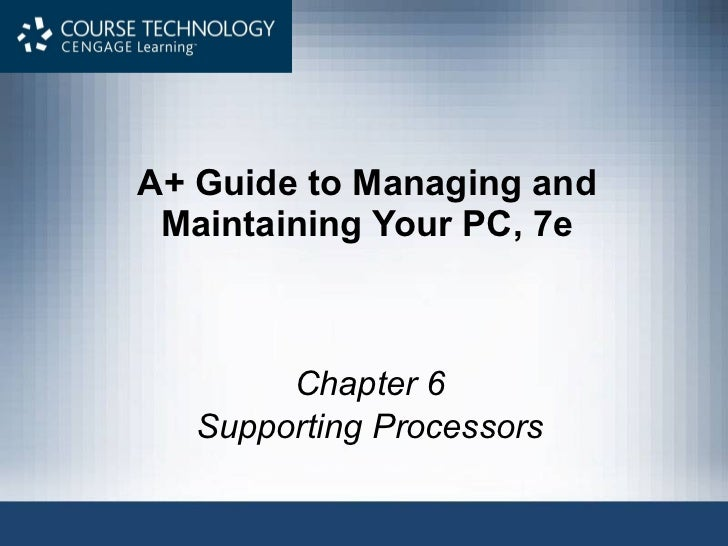 A+ Guide to Managing and Maintaining Your PC, 7e Chapter 6 Supporting Processors