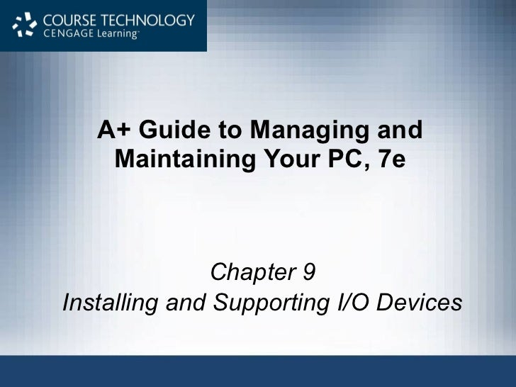 A+ Guide to Managing and Maintaining Your PC, 7e Chapter 9 Installing and Supporting I/O Devices