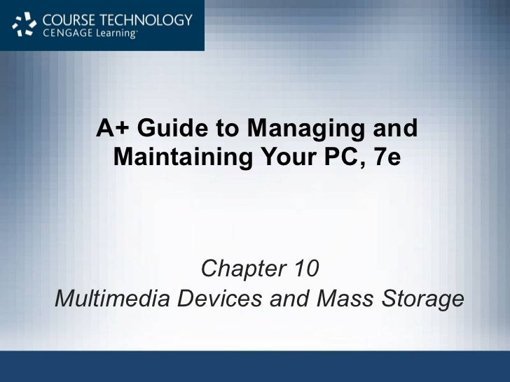 A+ Guide to Managing and Maintaining Your PC, 7e Chapter 10 Multimedia Devices and Mass Storage