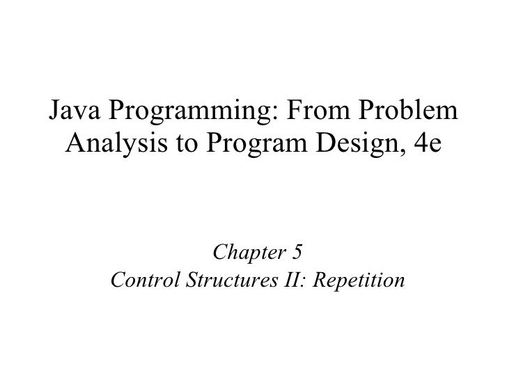 Java Programming: From Problem Analysis to Program Design, 4e Chapter 5 Control Structures II: Repetition