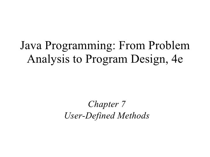 Java Programming: From Problem Analysis to Program Design, 4e Chapter 7 User-Defined Methods