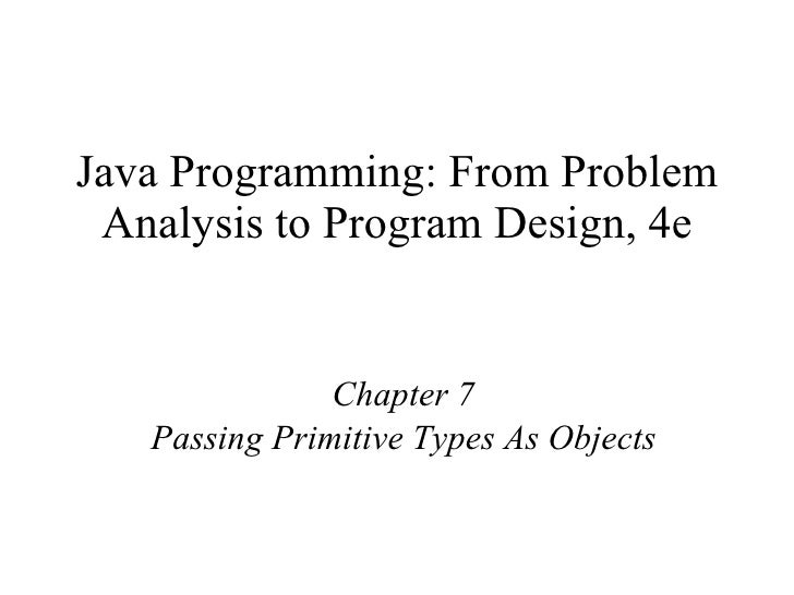 Java Programming: From Problem Analysis to Program Design, 4e Chapter 7 Passing Primitive Types As Objects