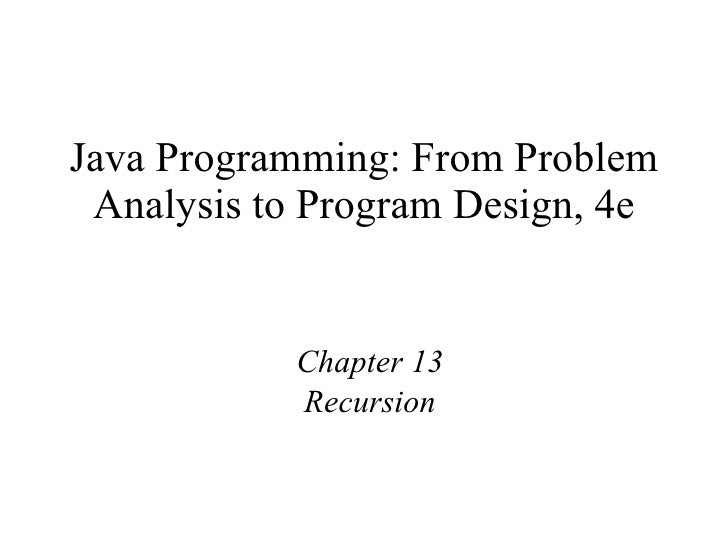 Java Programming: From Problem Analysis to Program Design, 4e Chapter 13 Recursion