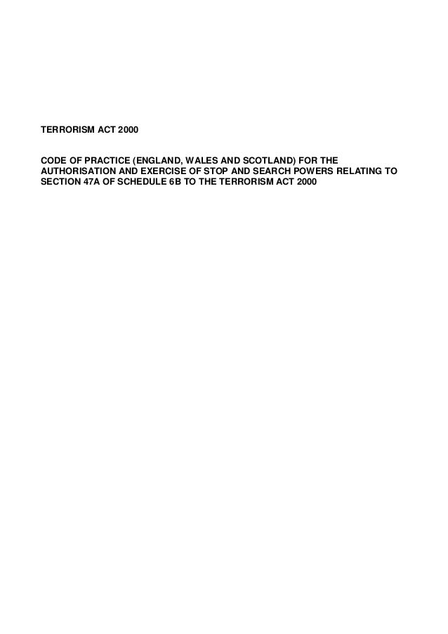 TERRORISM ACT 2000  CODE OF PRACTICE (ENGLAND, WALES AND SCOTLAND) FOR THE AUTHORISATION AND EXERCISE OF STOP AND SEARCH P...